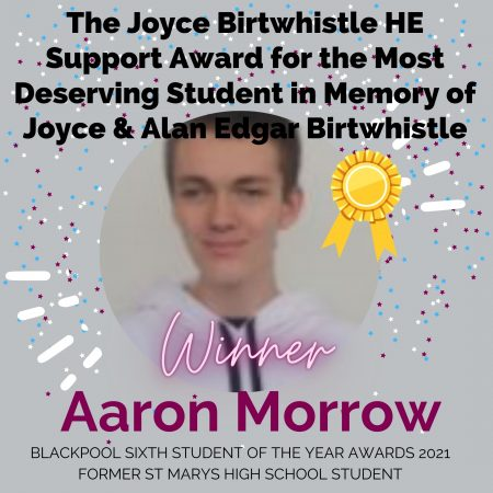 AWARDS 2021_The Joyce Birtwhistle HE Support Award for the Most Deserving Student in Memory of Joyce & Alan Edgar Birtwhistle